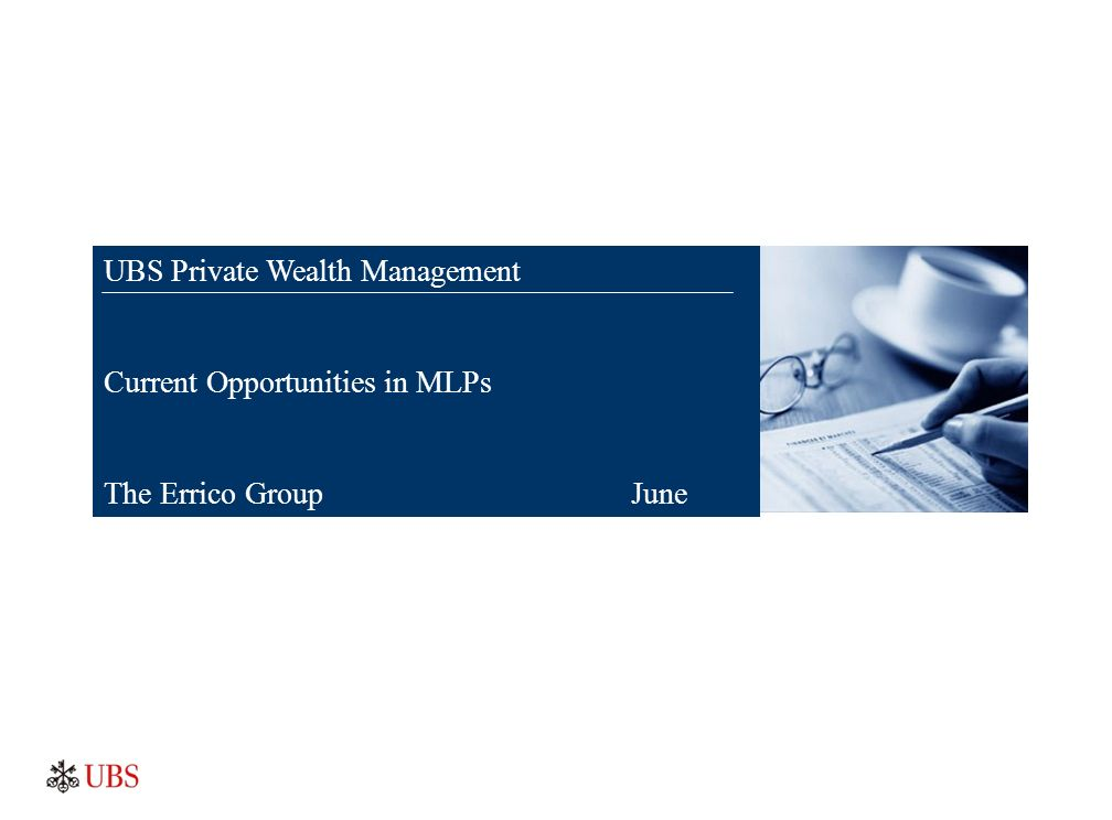 Zak Brown UBS Private Wealth Management Current Opportunities in MLPs The Errico Group June 2012