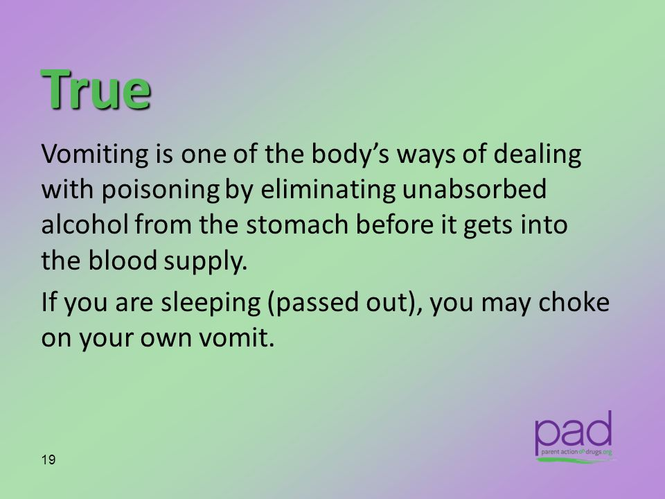 True Vomiting is one of the bodys ways of dealing with poisoning by eliminating unabsorbed alcohol from the stomach before it gets into the blood supp