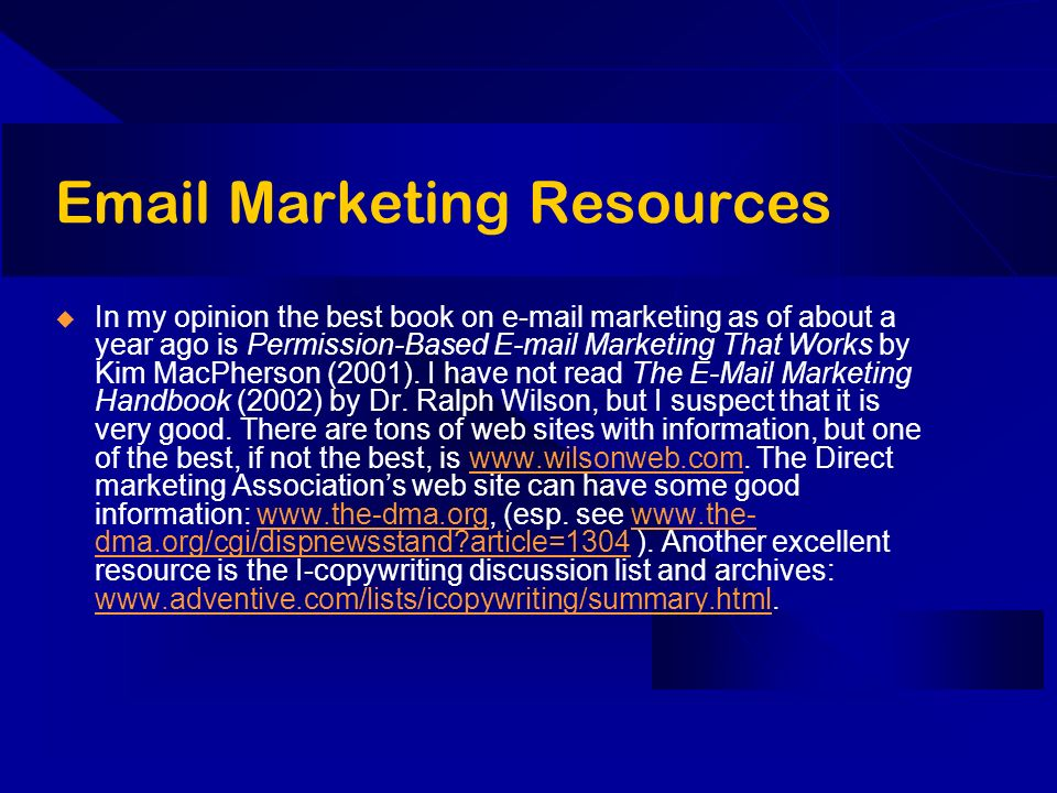 Email Marketing Resources In my opinion the best book on e-mail marketing as of about a year ago is Permission-Based E-mail Marketing That Works by Ki