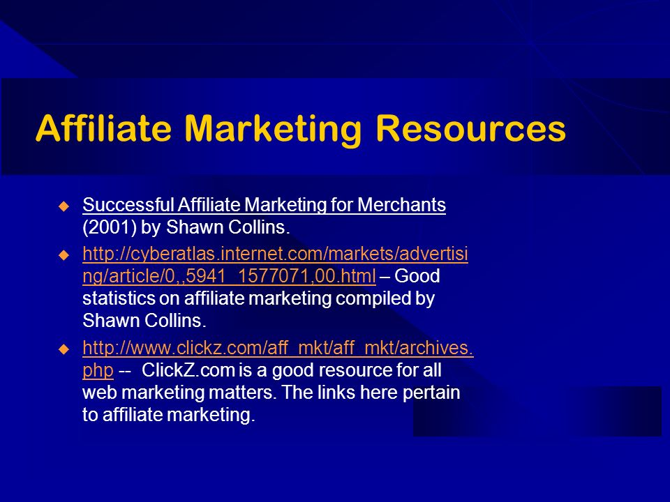 Affiliate Marketing Resources Successful Affiliate Marketing for Merchants (2001) by Shawn Collins. http://cyberatlas.internet.com/markets/advertisi n