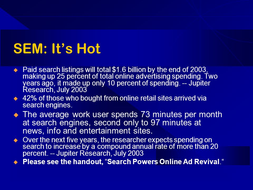 SEM: Its Hot Paid search listings will total $1.6 billion by the end of 2003, making up 25 percent of total online advertising spending. Two years ago