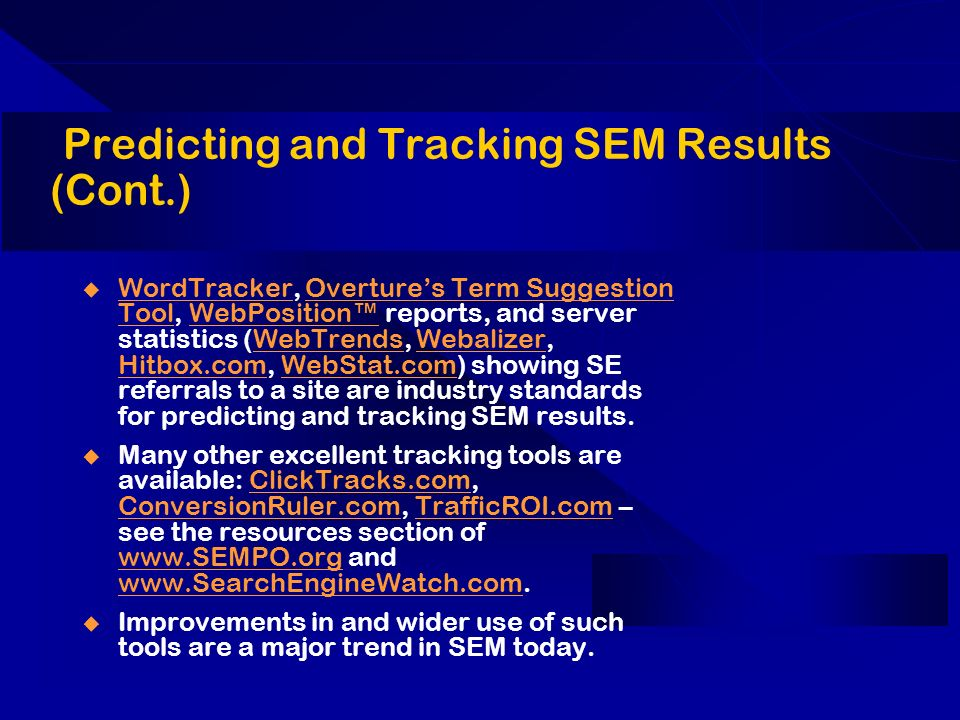 Predicting and Tracking SEM Results (Cont.) WordTracker, Overtures Term Suggestion Tool, WebPosition reports, and server statistics (WebTrends, Webali