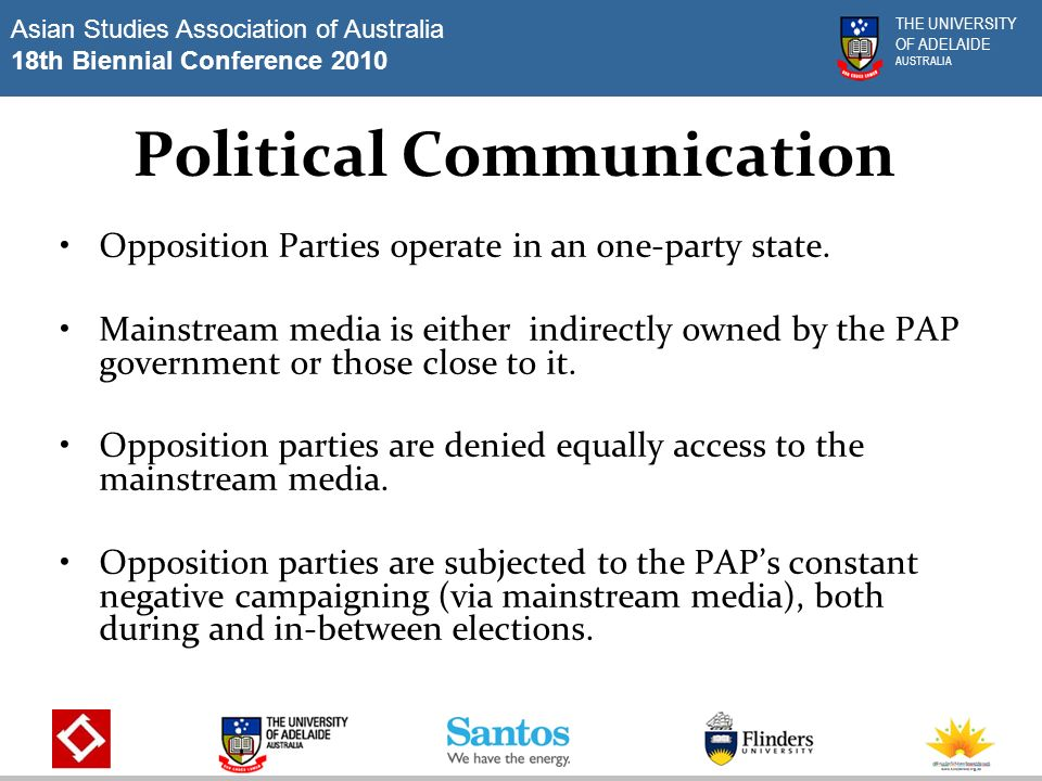 Asian Studies Association of Australia 18th Biennial Conference 2010 THE UNIVERSITY OF ADELAIDE AUSTRALIA Opposition Parties & the Internet in Spore I Started in mid 90s with non-interactive websites where users were limited to the passive viewing of information on the internet (one-way information dissemination of party news and view points on issues).