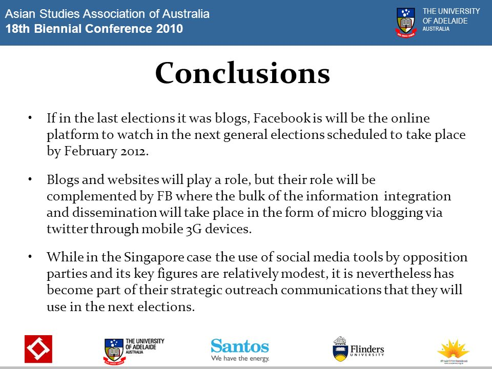 Asian Studies Association of Australia 18th Biennial Conference 2010 THE UNIVERSITY OF ADELAIDE AUSTRALIA Conclusions If in the last elections it was blogs, Facebook is will be the online platform to watch in the next general elections scheduled to take place by February 2012.