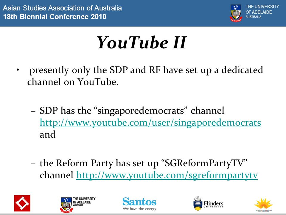 Asian Studies Association of Australia 18th Biennial Conference 2010 THE UNIVERSITY OF ADELAIDE AUSTRALIA YouTube II presently only the SDP and RF have set up a dedicated channel on YouTube.