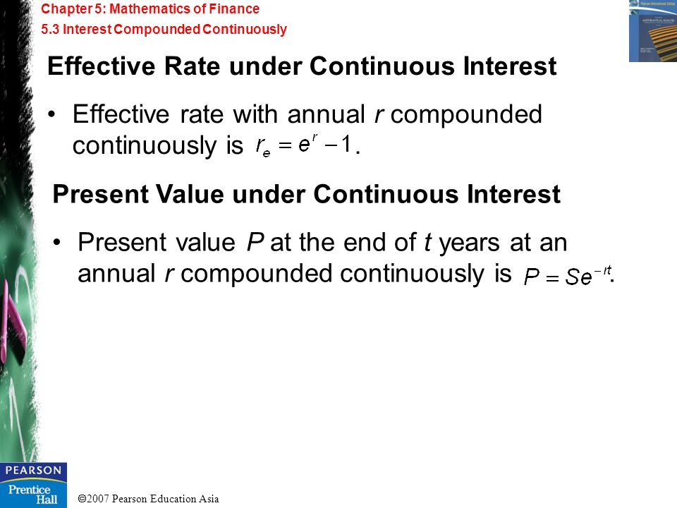 2007 Pearson Education Asia Chapter 5: Mathematics of Finance 5.3 Interest Compounded Continuously Effective Rate under Continuous Interest Effective