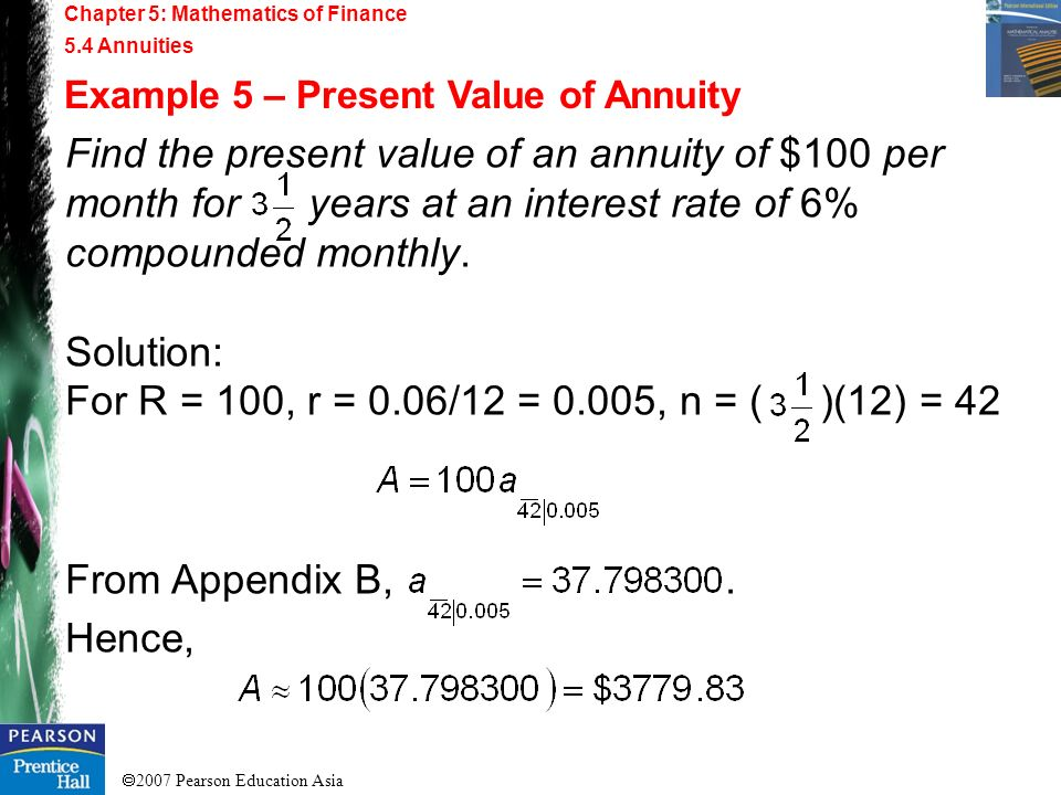 2007 Pearson Education Asia Chapter 5: Mathematics of Finance 5.4 Annuities Example 5 – Present Value of Annuity Find the present value of an annuity