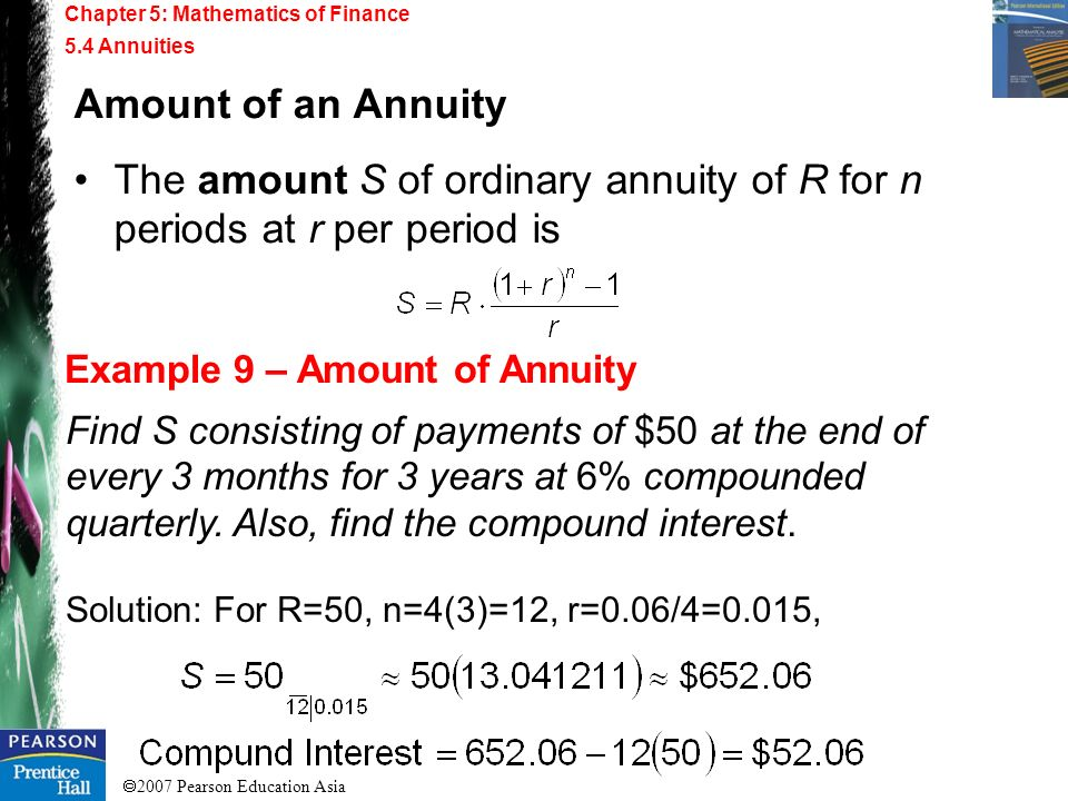 2007 Pearson Education Asia Chapter 5: Mathematics of Finance 5.4 Annuities Example 9 – Amount of Annuity Amount of an Annuity The amount S of ordinar