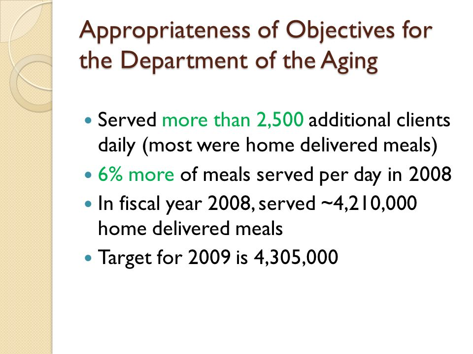 Appropriateness of Objectives for the Department of the Aging Served more than 2,500 additional clients daily (most were home delivered meals) 6% more