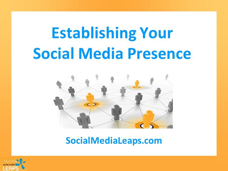 Establishing Your Social Media Presence SocialMediaLeaps.com