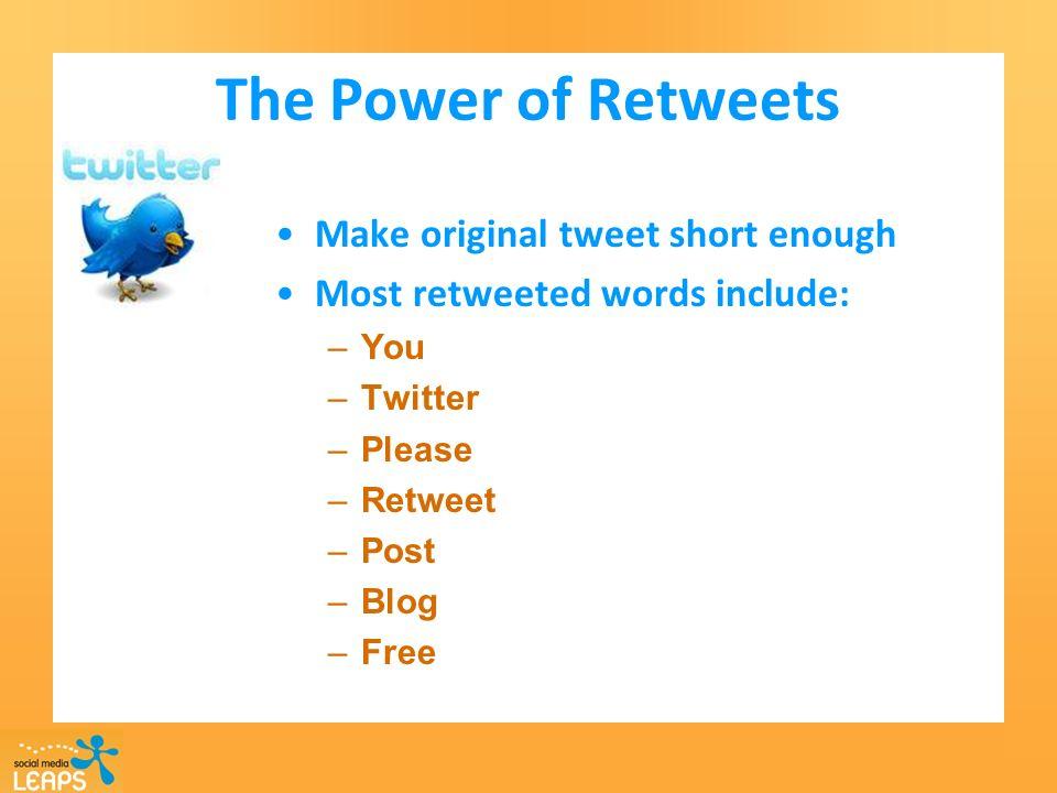 The Power of Retweets Make original tweet short enough Most retweeted words include: –You –Twitter –Please –Retweet –Post –Blog –Free