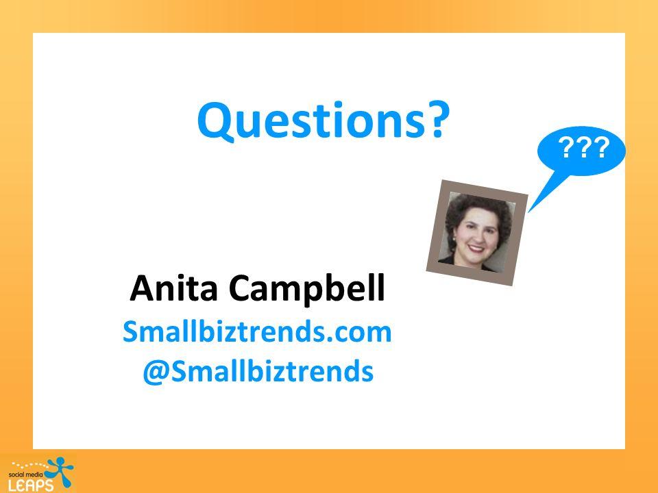 Questions? Anita Campbell Smallbiztrends.com @Smallbiztrends ???