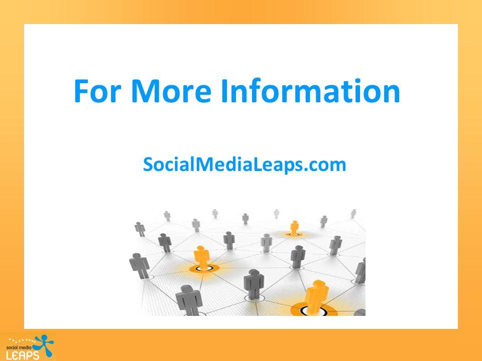 For More Information SocialMediaLeaps.com