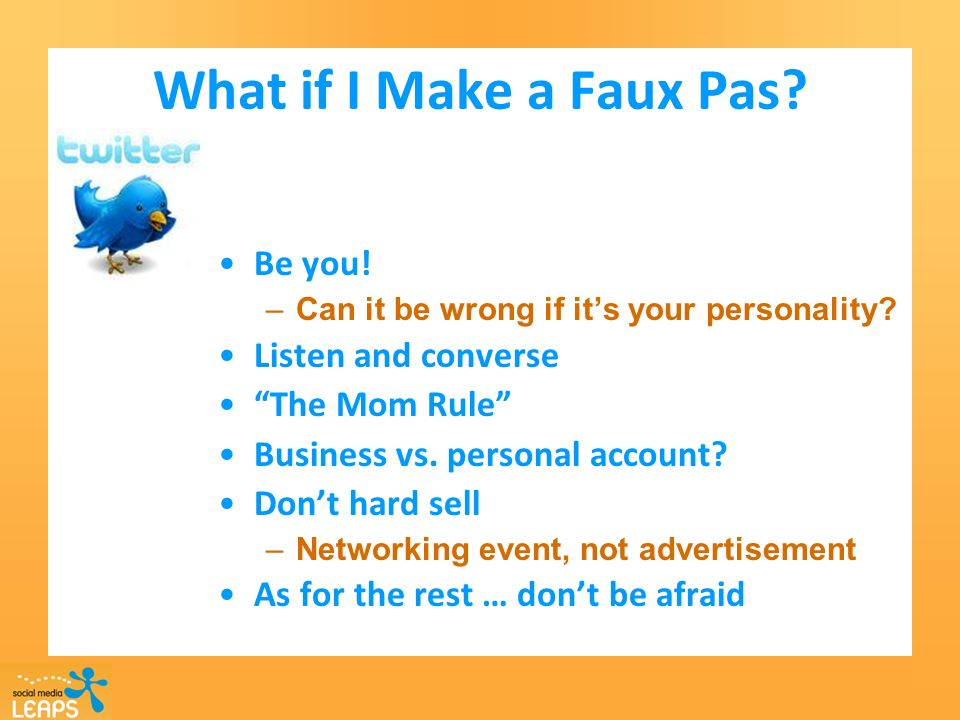 What if I Make a Faux Pas. Be you. –Can it be wrong if its your personality.