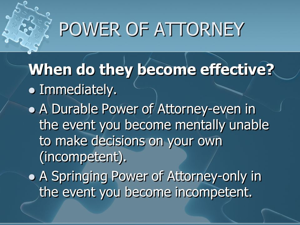POWER OF ATTORNEY When do they become effective. Immediately.
