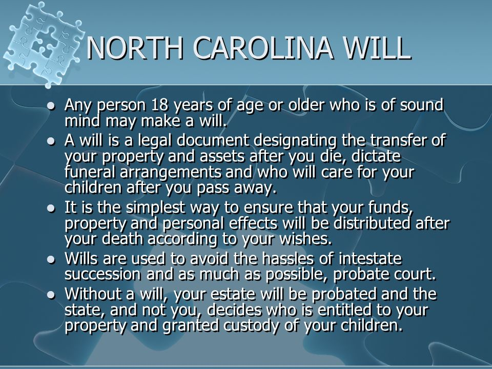 NORTH CAROLINA WILL Any person 18 years of age or older who is of sound mind may make a will.