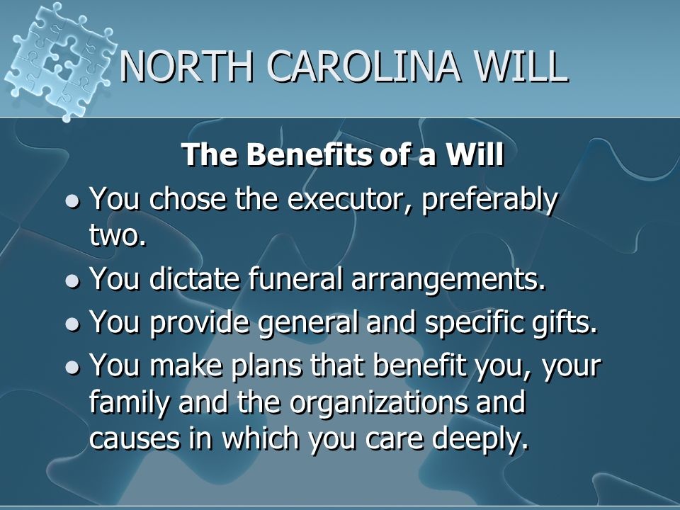 NORTH CAROLINA WILL The Benefits of a Will You chose the executor, preferably two.