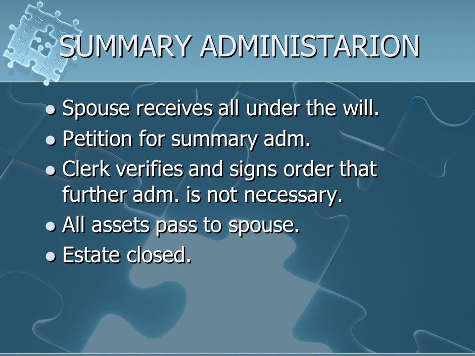 SUMMARY ADMINISTARION Spouse receives all under the will.