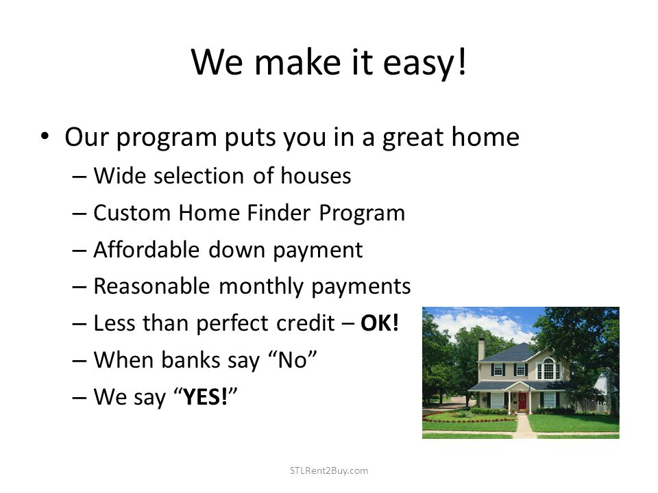 We make it easy! Our program puts you in a great home – Wide selection of houses – Custom Home Finder Program – Affordable down payment – Reasonable m