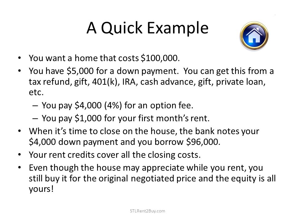 A Quick Example You want a home that costs $100,000.