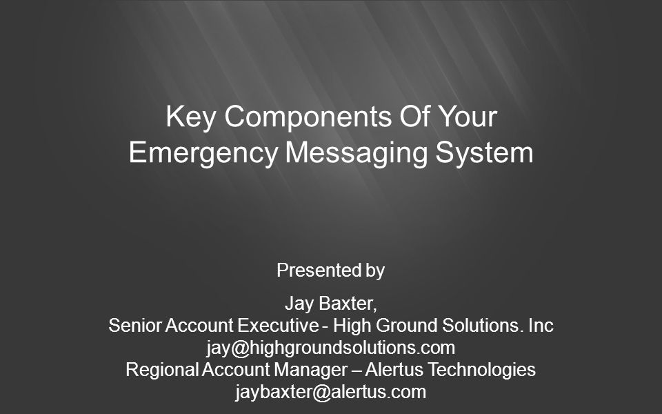 Key Components Of Your Emergency Messaging System Presented by Jay Baxter, Senior Account Executive - High Ground Solutions.