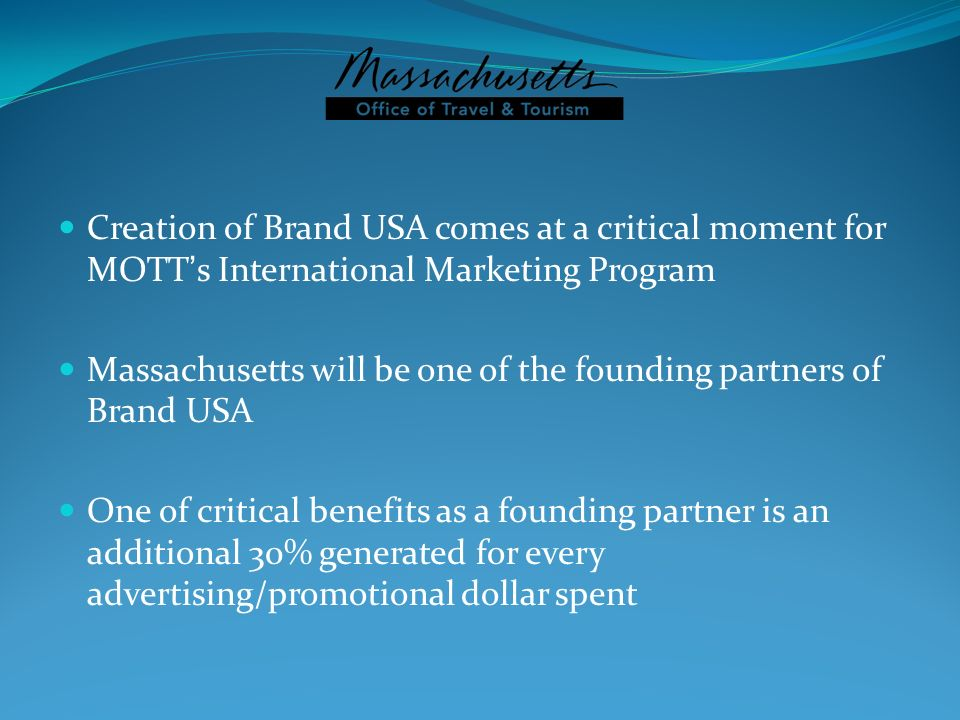 Creation of Brand USA comes at a critical moment for MOTTs International Marketing Program Massachusetts will be one of the founding partners of Brand