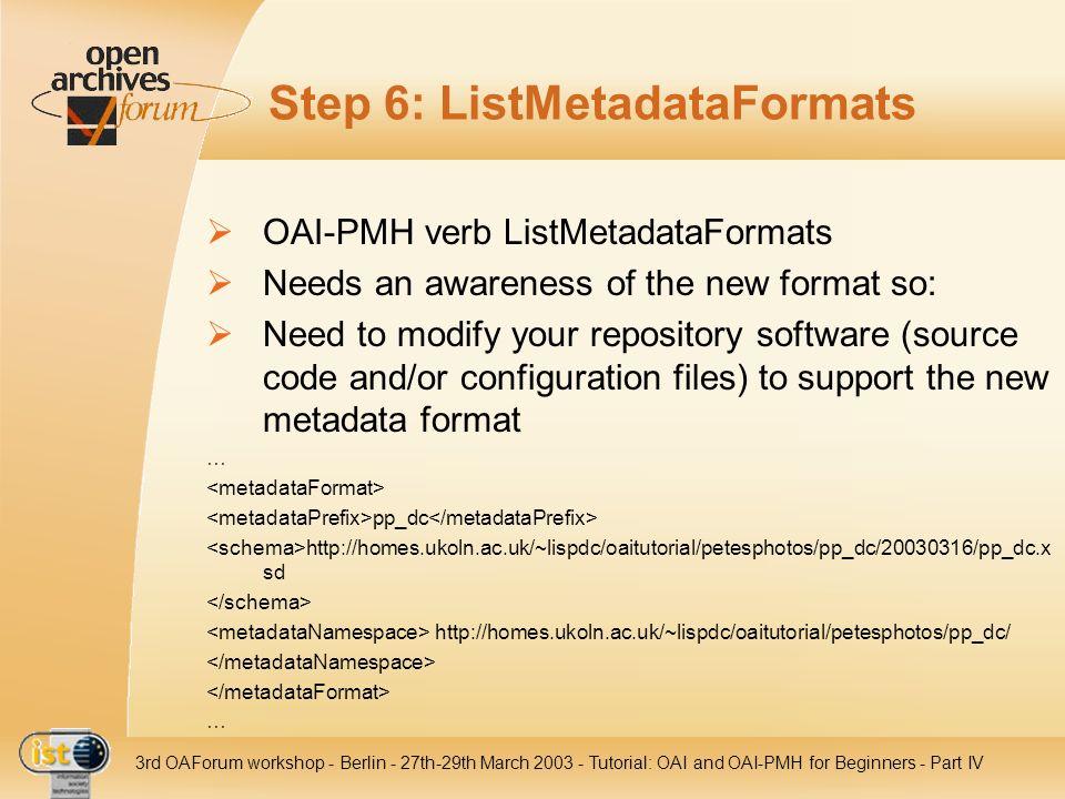IST- 2001-320015 3rd OAForum workshop - Berlin - 27th-29th March 2003 - Tutorial: OAI and OAI-PMH for Beginners - Part IV Step 6: ListMetadataFormats