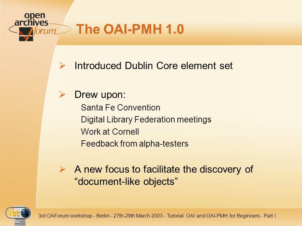 IST- 2001-320015 3rd OAForum workshop - Berlin - 27th-29th March 2003 - Tutorial: OAI and OAI-PMH for Beginners - Part I The OAI-PMH 1.0 Introduced Du