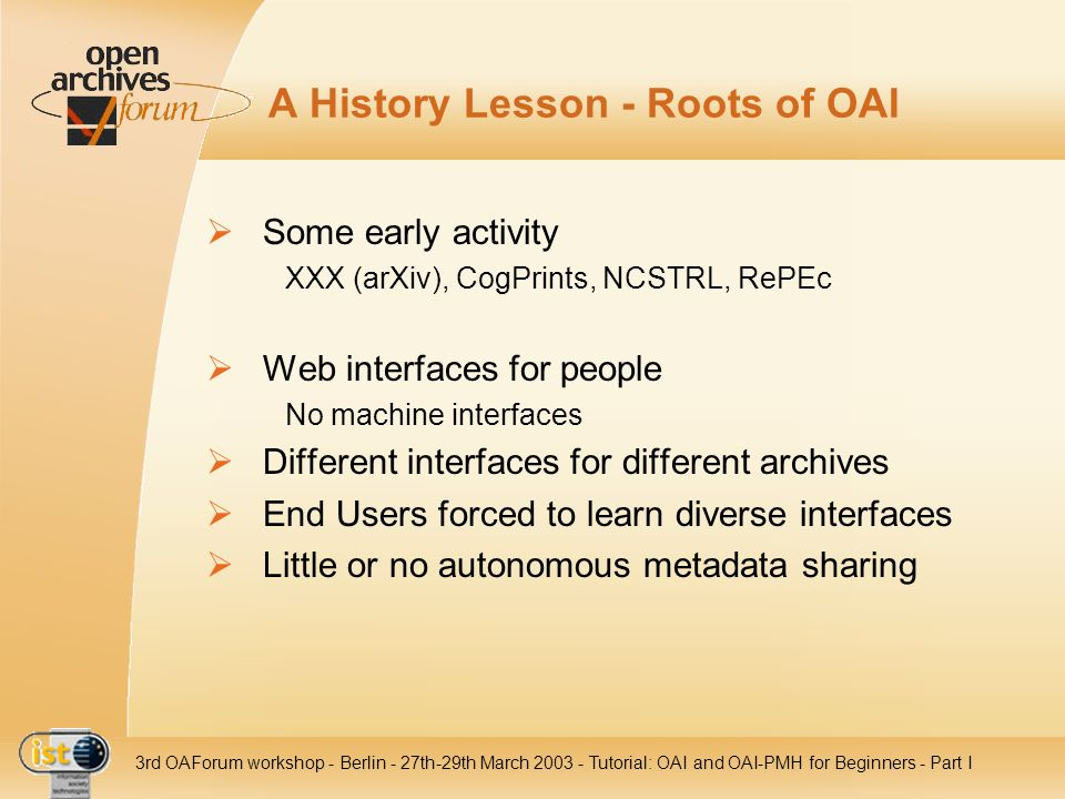 IST- 2001-320015 3rd OAForum workshop - Berlin - 27th-29th March 2003 - Tutorial: OAI and OAI-PMH for Beginners - Part I A History Lesson - Roots of O