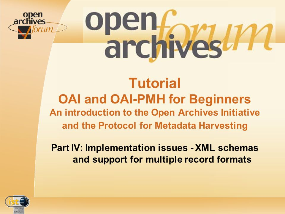 IST- 2001-320015 Tutorial OAI and OAI-PMH for Beginners An introduction to the Open Archives Initiative and the Protocol for Metadata Harvesting Part