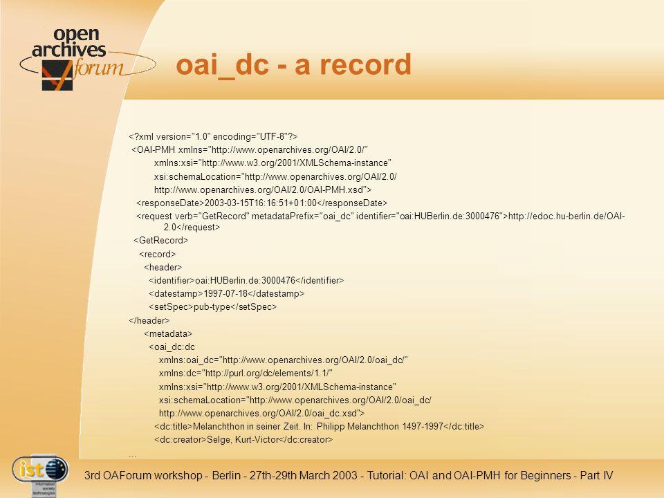 IST- 2001-320015 3rd OAForum workshop - Berlin - 27th-29th March 2003 - Tutorial: OAI and OAI-PMH for Beginners - Part IV oai_dc - a record <OAI-PMH x