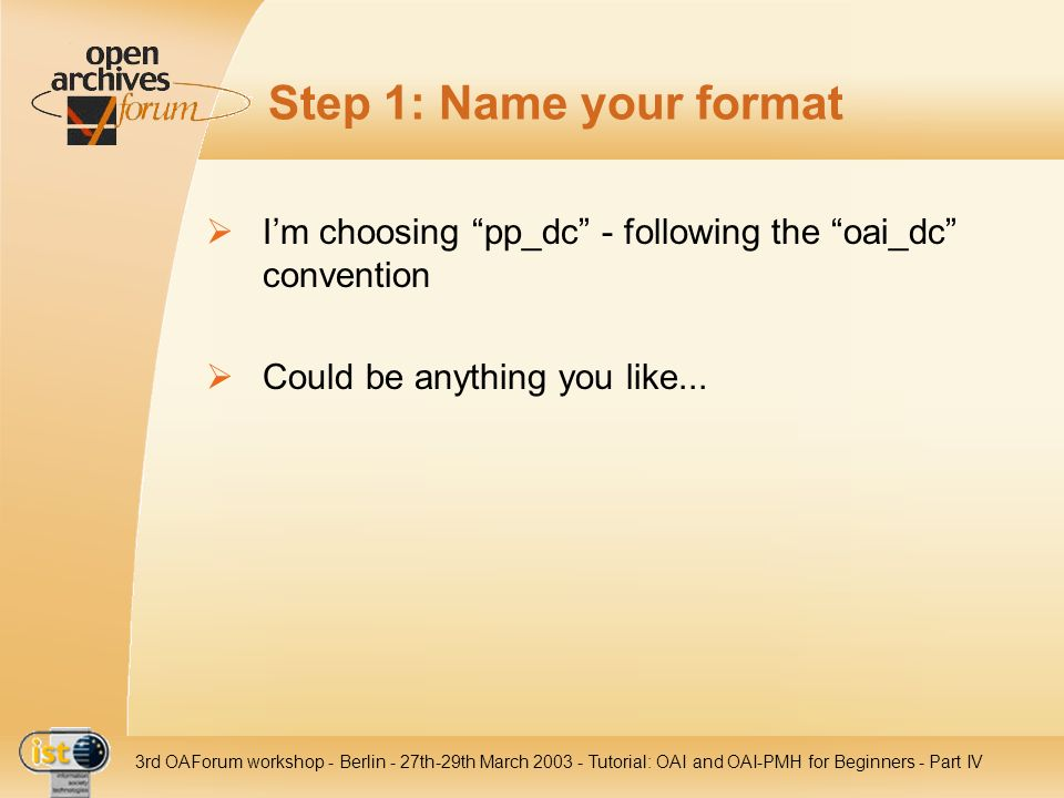 IST- 2001-320015 3rd OAForum workshop - Berlin - 27th-29th March 2003 - Tutorial: OAI and OAI-PMH for Beginners - Part IV Step 1: Name your format Im
