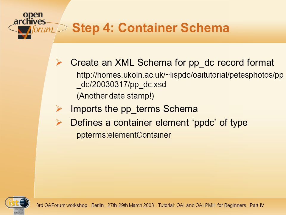 IST- 2001-320015 3rd OAForum workshop - Berlin - 27th-29th March 2003 - Tutorial: OAI and OAI-PMH for Beginners - Part IV Step 4: Container Schema Cre
