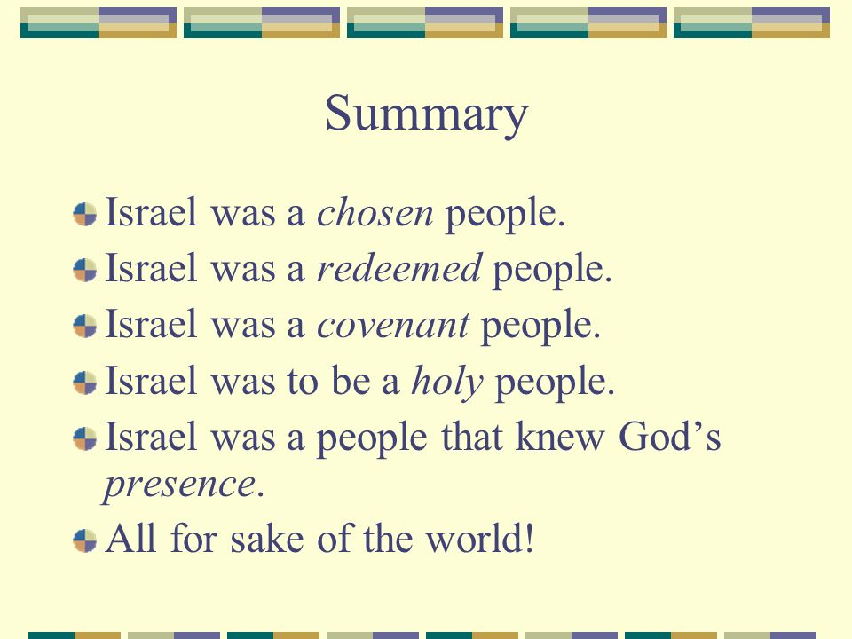 Summary Israel was a chosen people. Israel was a redeemed people.