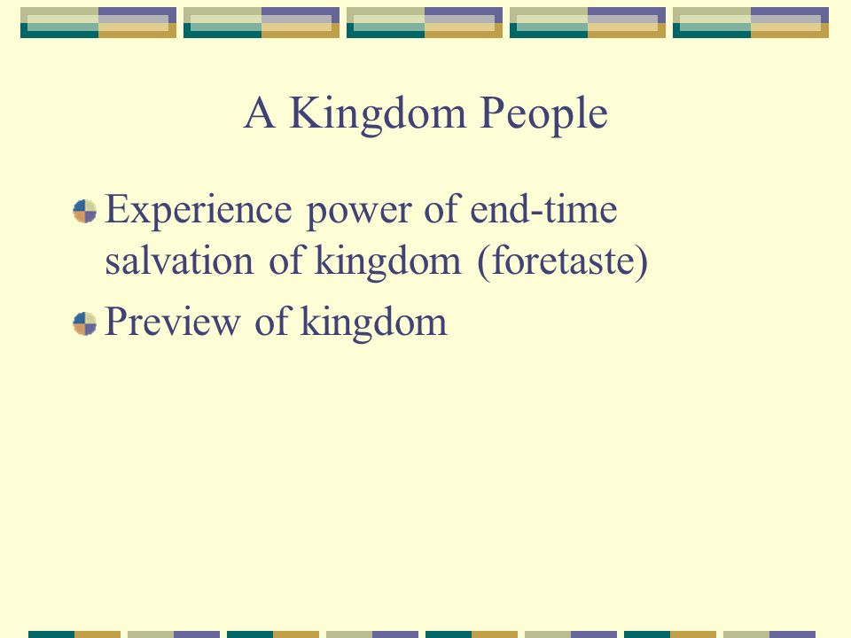 A Kingdom People Experience power of end-time salvation of kingdom (foretaste) Preview of kingdom