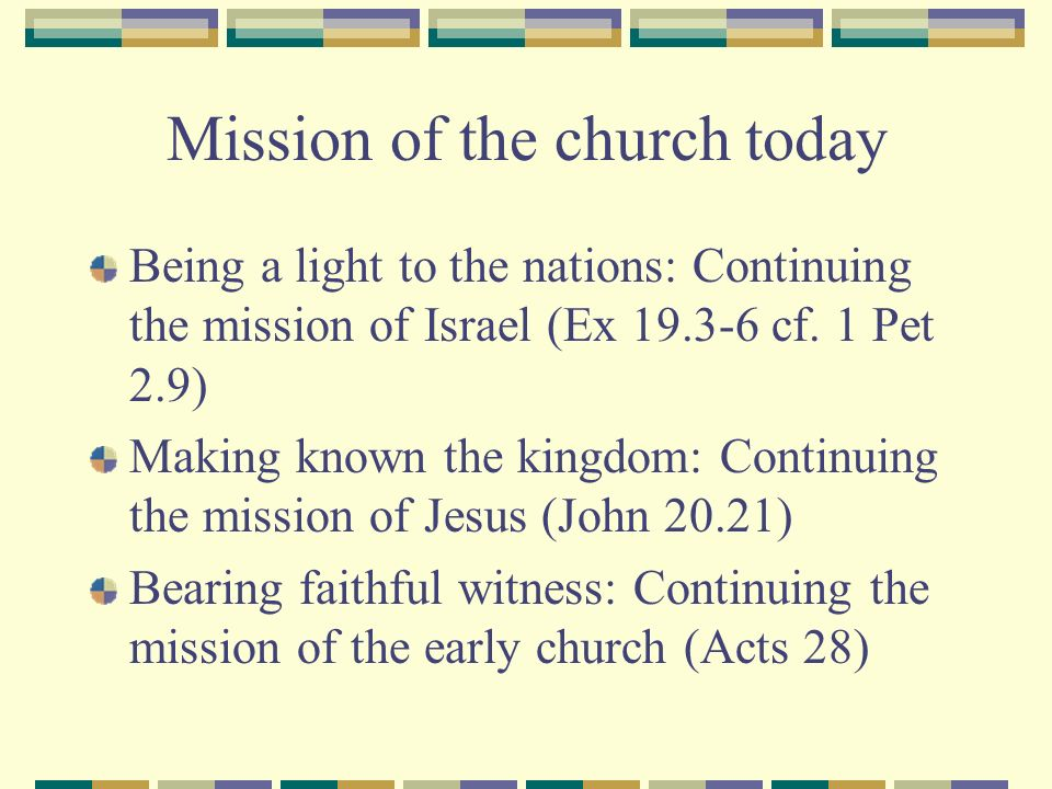 Mission of the church today Being a light to the nations: Continuing the mission of Israel (Ex 19.3-6 cf.