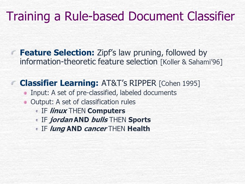 Training a Rule-based Document Classifier Feature Selection: Zipfs law pruning, followed by information-theoretic feature selection [Koller & Sahami96