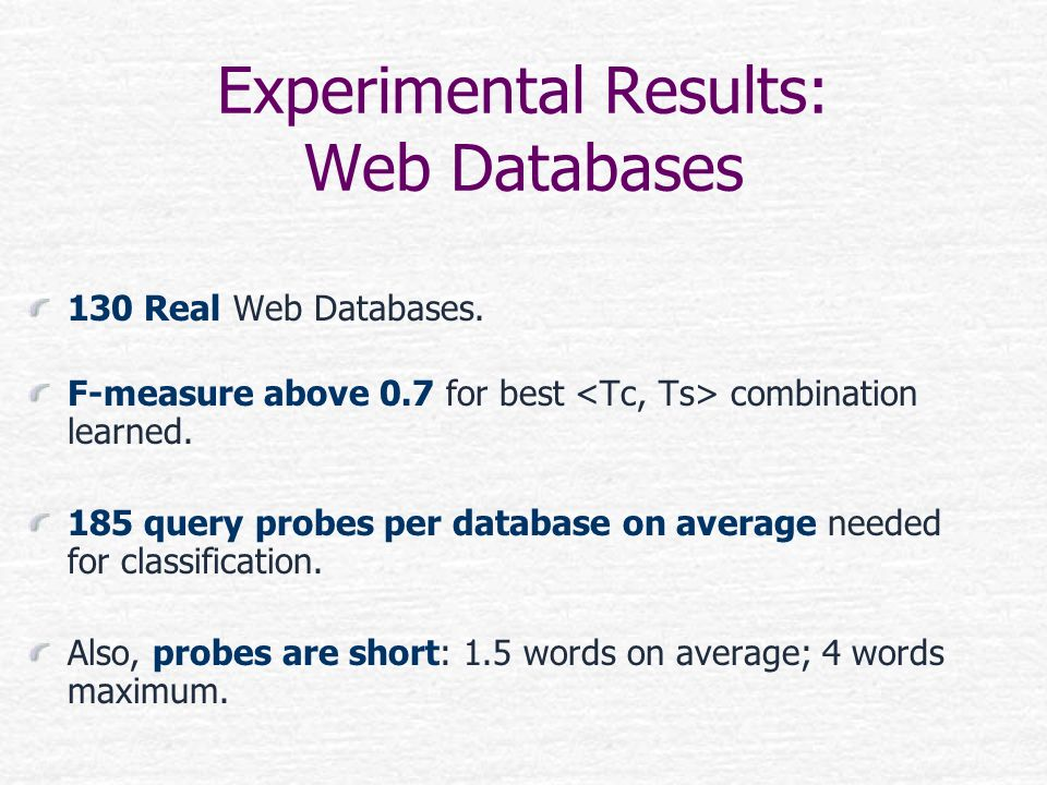 Experimental Results: Web Databases 130 Real Web Databases. F-measure above 0.7 for best combination learned. 185 query probes per database on average