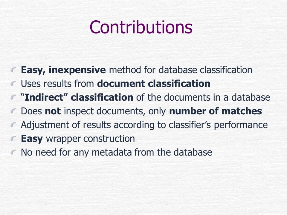Easy, inexpensive method for database classification Uses results from document classification Indirect classification of the documents in a database
