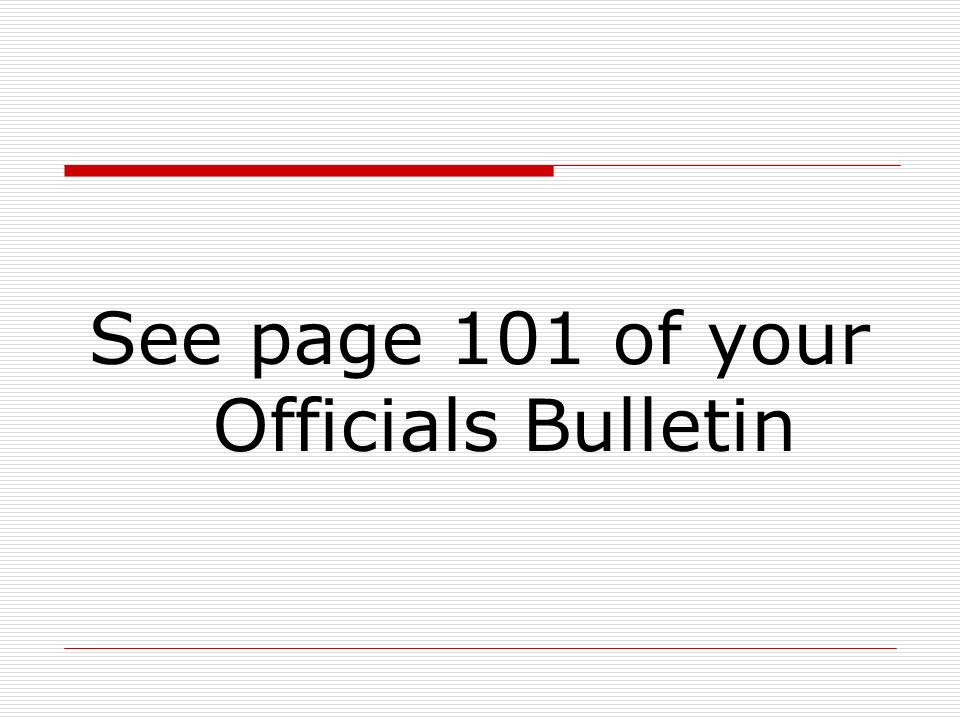 See page 101 of your Officials Bulletin
