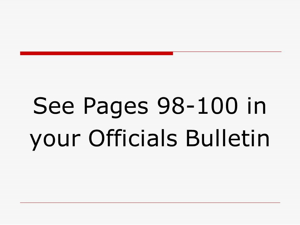 See Pages 98-100 in your Officials Bulletin