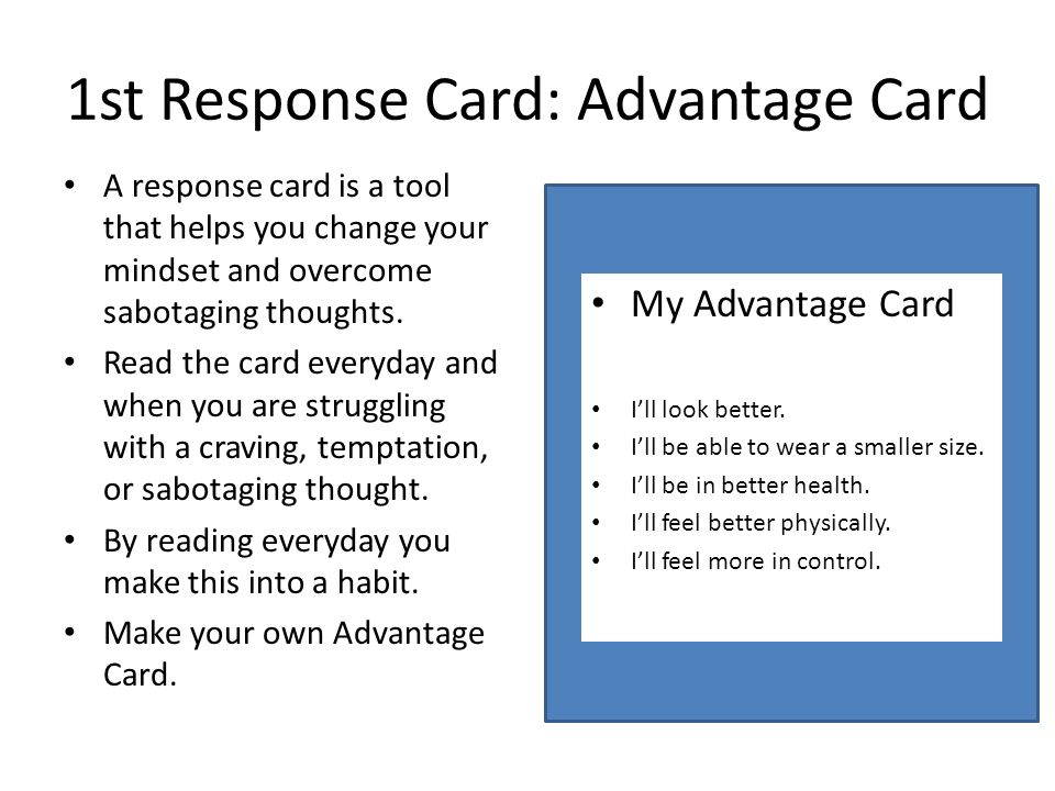 1st Response Card: Advantage Card A response card is a tool that helps you change your mindset and overcome sabotaging thoughts. Read the card everyda