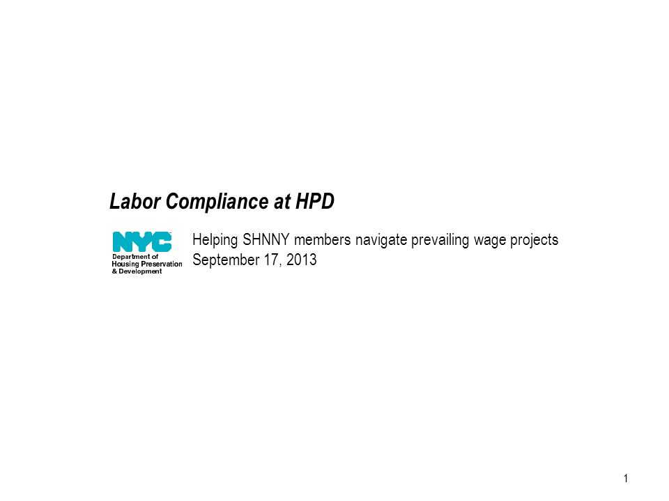 1 Helping SHNNY members navigate prevailing wage projects September 17, 2013 Labor Compliance at HPD
