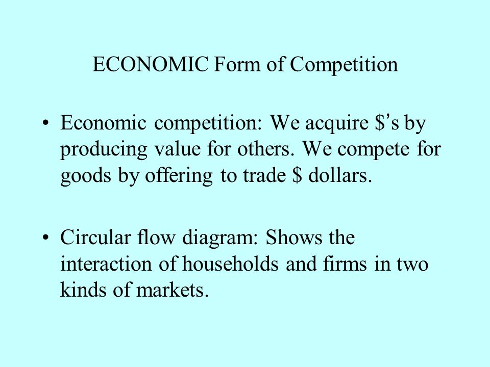 ECONOMIC Form of Competition Economic competition: We acquire $s by producing value for others. We compete for goods by offering to trade $ dollars. C