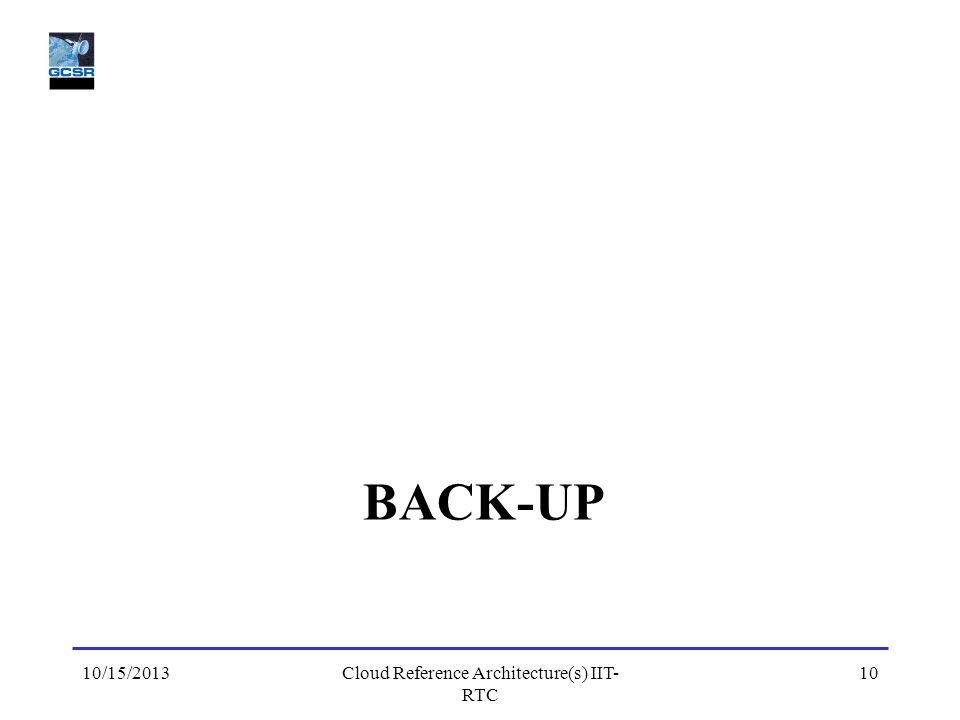 BACK-UP 10/15/2013Cloud Reference Architecture(s) IIT- RTC 10