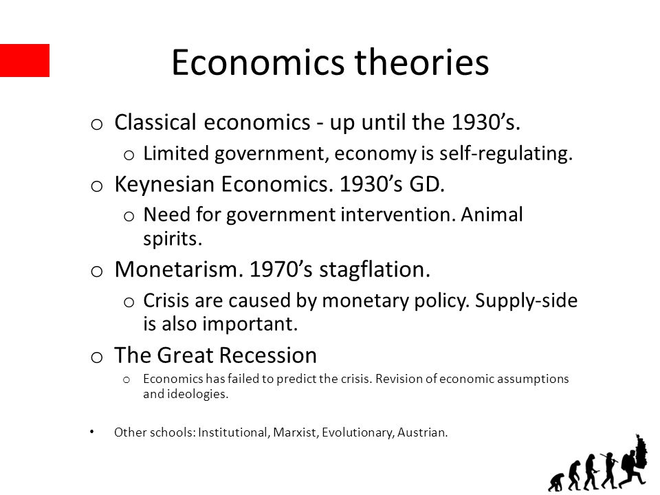 Economics theories o Classical economics - up until the 1930s.
