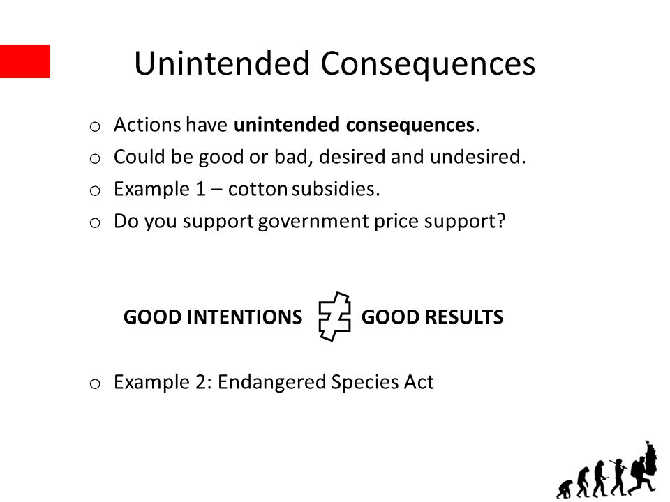 Unintended Consequences o Actions have unintended consequences.