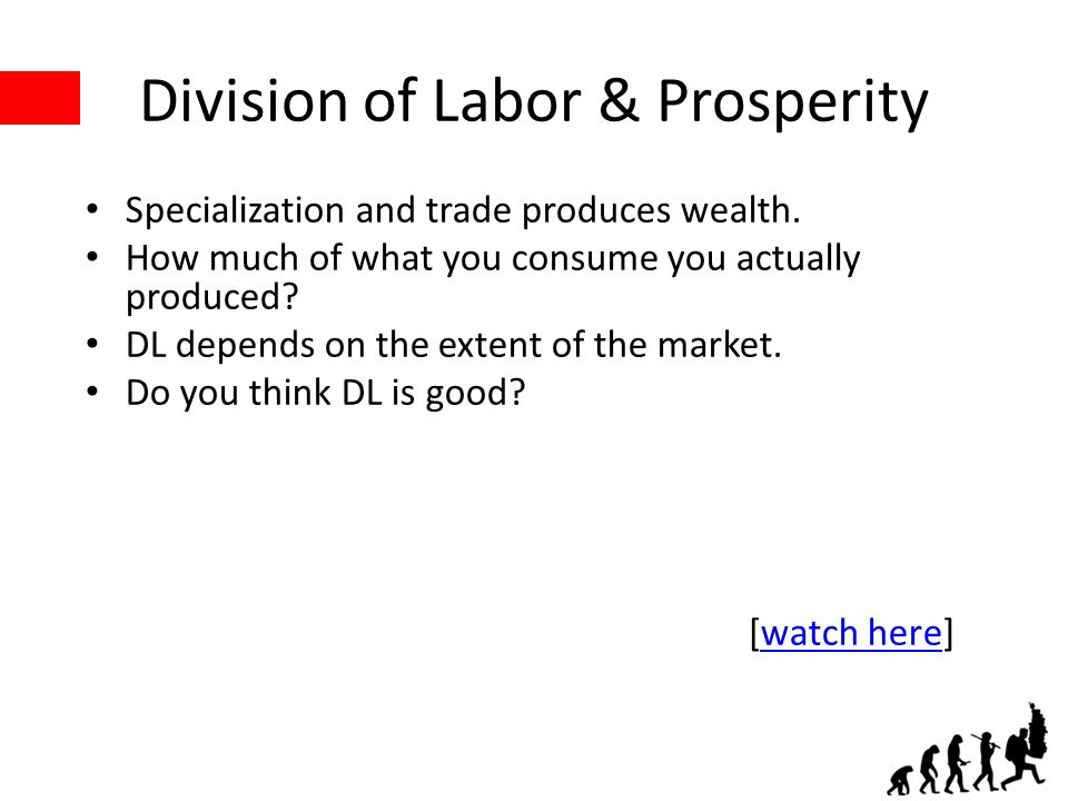 Division of Labor & Prosperity Specialization and trade produces wealth.