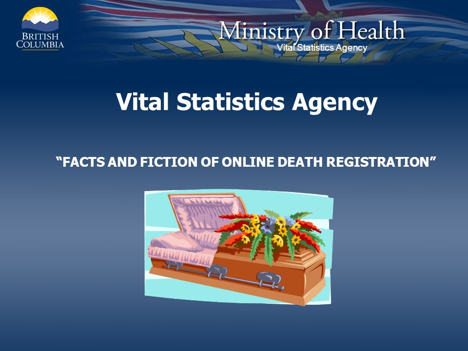 Vital Statistics Agency FACTS AND FICTION OF ONLINE DEATH REGISTRATION