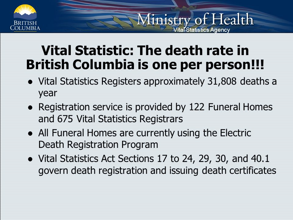 Vital Statistics Agency Vital Statistic: The death rate in British Columbia is one per person!!.